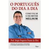 O Português do Dia a Dia - Sérgio Nogueira Duarte da Silva