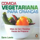 Comida Vegetariana para Crianças - Sara Lewis