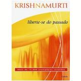 Liberte-se do Passado - Krishnamurti
