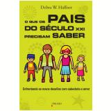 O Que os Pais do Século XXI Precisam Saber - Debra W. Haffner