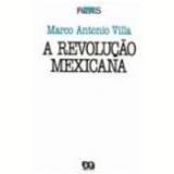 A Revolução Mexicana - Marco Antonio Villa