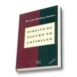 Direito de Seguro no Cotidiano Colet�nea de Ensaiso Jur�dicos 4� Edi��o - Ricardo Bechara Santos