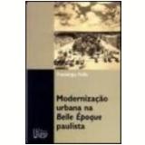 Modernização Urbana na Belle Époque Paulista - FransÉrgio Follis