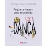 Pequena Viagem Pelo Mundo da Dança - Lenira Rengel, Rosana Van Langendonck