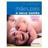 Maes, Pais e Seus Beb�s o Que Todos os Pais