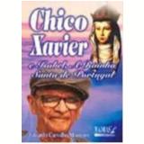 Chico Xavier e Isabel, a Rainha Santa de Portugal - Eduardo Carvalho Monteiro