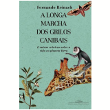 A Longa Marcha dos Grilos Canibais - Fernando Reinach