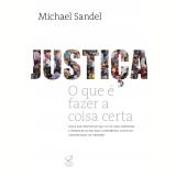 Justiça - O que é Fazer a Coisa Certa - Michael Sandel