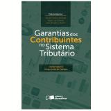 Garantias Dos Contribuintes No Sistema Tributário - Fabio Luiz Gomes, João Ricardo Catarino, Daniel Freire e Almeida