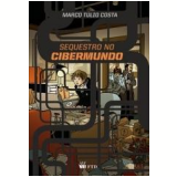 Sequestro no Cibermundo - Marco Tulio Costa