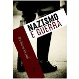 Nazismo E Guerra - Richard Bessel