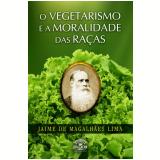 O Vegetarismo e a Moralidade das raças (Ebook) - Jaime de Magalhães Lima