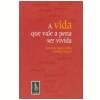 A vida que vale a pena ser vivida (Ebook)