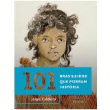 101 Brasileiros Que Fizeram História - Jorge Caldeira