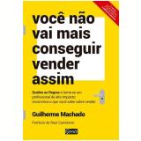 Você Não Vais Mais Conseguir Vender Assim - Guilherme Machado