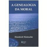 A Genealogia da Moral - Friedrich Nietzsche
