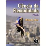 Ciência da Flexibilidade - Michael J. Alter