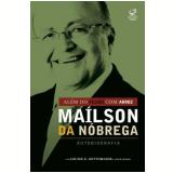 Além do Feijão com Arroz - Maílson da Nóbrega - Mailson da Nóbrega, Louise Z. Sottomaior, Josue Leonel