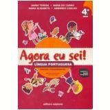 Agora Eu Sei! - L�ngua Portuguesa (4� Ano) - Nova Ortografia - Maria Teresa Marsico, Armando Coelho de Carvalho Neto, Maria Elisabete Martins Antunes ...