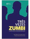 Três Vezes Zumbi - Jean Marcel Carvalho França, Ricardo Alexandre Ferreira