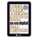Como Fazer Amigos e Influenciar Pessoas na Era Digital - Dale Carnegie, Cole Brent