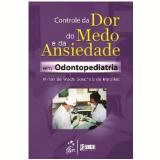 Controle Da Dor, Medo E Ansiedade Em Odontopediatria - Mirian De Waele Souchois Marsillac