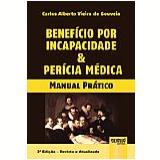 Benefício Por Incapacidade e Perícia Médica - Carlos Alberto Vieira De Gouveia