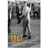 1961 O BRASIL ENTRE A DITADURA E A GUERRA CIVIL - 1ª edição (Ebook) - Paulo Markun e Duda Hamilton