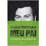 Pablo Escobar: Meu Pai - Juan Pablo Escobar