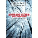 A Força do Silêncio - Contra a Ditadura do Ruído - Robert Sarah