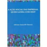 A Ação Social das Empresas: Quem Ganha Com Isso? - Adriana Guazzelli Charoux