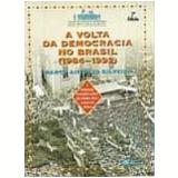 Volta da Democracia no Brasil, a (1984-1992) - Marco Antonio Silveira