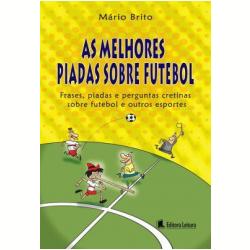 Livros - As Melhores Piadas sobre Futebol - Mário da Silva Brito - 9788573588804