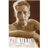 Paul Newman: Uma Vida - Shawn Levy