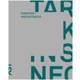 Tarkóvski: Instantâneos - Andrei Tarkovski