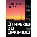 O Império do Oprimido - Guilherme Fiúza