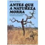 Antes Que a Natureza Morra - Jean Dorst