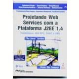 Projetando Web Services com a Plataforma J2ee 1.4 Tecnologia Jax, Rpc, Soap e Xml (c Cd) - Inderjeet Singh