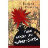 Como Montar uma Mulher-Bomba - Luciana Pessanha