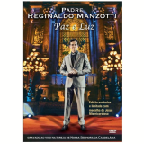 Padre Reginaldo Manzotti - Paz e Luz (DVD) - Padre Reginaldo Manzotti