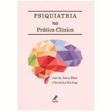 Psiquiatria na Prática Clínica - Jair de Jesus Mari, Christian Kieling
