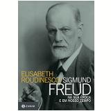 Sigmund Freud Na Sua Época E Em Nosso Tempo - Elisabeth Roudinesco