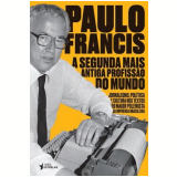 A Segunda Profissão Mais Antiga do Mundo: Paulo Francis