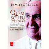 Quem Sou Eu Para Julgar? - Papa Francisco
