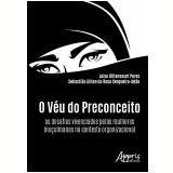O Véu do Preconceito - Luise Bittencourt Peres, Sebastião Ailton Da Rosa Cerqueira-adão