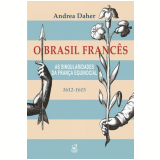 O Brasil Francês - Andréa Daher