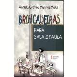 Brincadeiras para Sala de Aula - Angela Cristina M. Maluf