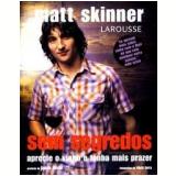 Sem Segredos: Aprecie o Vinho e Tenha Mais Prazer - Matt Skinner