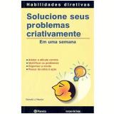Solucione seus Problemas Criativamente - Donald J. Noone