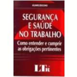 Segurança e Saúde no Trabalho Como Entender e Cumprir as Obrigações Pertinentes - Alvaro Zocchio